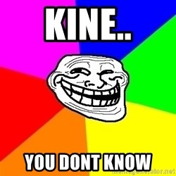 Trollface - kine.. You dont know