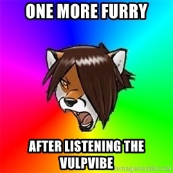 Advice Furry - one more furry after listening the vulpvibe