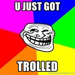 Trollface - U JUST GOT TROLLED