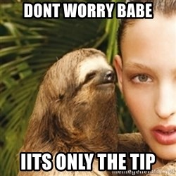 sexy sloth - Dont Worry Babe Iits only the tip