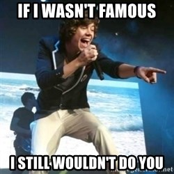 Heartless Harry - if i wasn't famous i still wouldn't do you