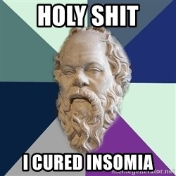 philosopher - Holy shit I cured insomia