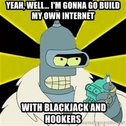 Bender IMHO - yeah, well... I'm gonna go build my own internet  with blackjack and hookers