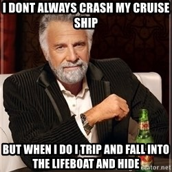 The Most Interesting Man In The World - i dont always crash my cruise ship but when I do i trip and fall into the lifeboat and hide