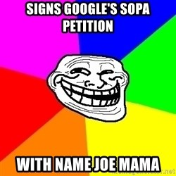 Trollface - signs google's sopa petition with name joe mama