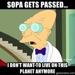 I dont want to live on this planet - Sopa Gets passed... I don't want to live on this planet anymore