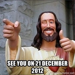 Jesus - See you on 21 december 2012