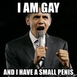 Expressive Obama - I am gay And I have a small penis
