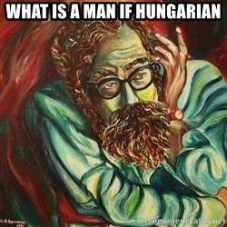 The Hope of Philosophy - what is a man if Hungarian