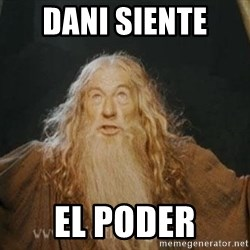 You shall not pass - Dani siente  el poder