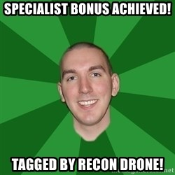 "Infinityward Logic ""Robert Bowling"" - Specialist Bonus achieved! Tagged by Recon Drone!"