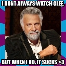 Dos Equis Guy - I dont always watch glee,  but when I do, it sucks <3