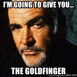 Shexy Connery - I'm going to give you... the goldfinger