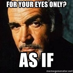 Shexy Connery - for your eyes only? as if