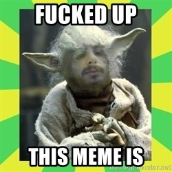 fefeyoda - Fucked up THis meme is