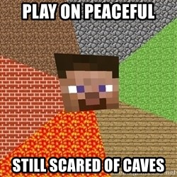 Minecraft Guy - PLay on peaceful still scared of caves