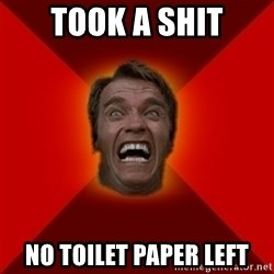 Angry Arnold - Took a shit No toilet paper left