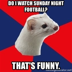 E! Network Obsessed Ermine - Do I watch Sunday night football? That's funny.