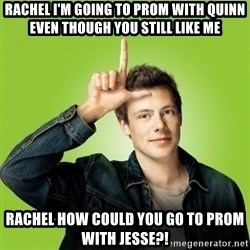 Hypocritical-Finn - Rachel I'm going to prom with quinn even though you still like me Rachel how could you go to prom with jesse?!