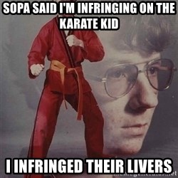 PTSD Karate Kyle - Sopa said i'm infringing on the karate kid I infringed their livers