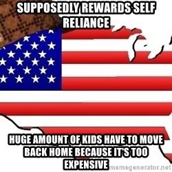 Scumbag America - supposedly rewards self reliance huge amount of kids have to move back home because it's too expensive