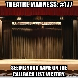 Theatre Madness - Theatre madness: #177 Seeing your name on the callback list. Victory.