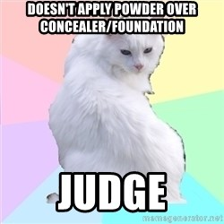 Beauty Addict Kitty - Doesn't apply powder over concealer/foundation JUDGE