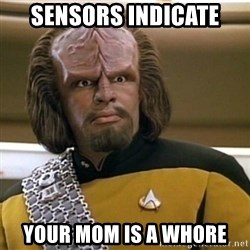 Sensors Indicate Worf - Sensors Indicate Your Mom is a whore