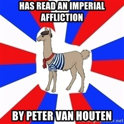 French the Llama - Has read an imperial affliction by peter van houten