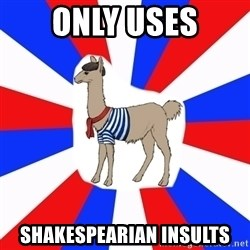 French the Llama - only uses Shakespearian insults