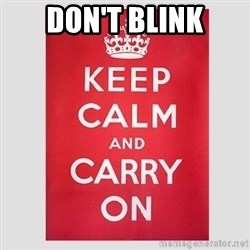 Keep Calm - DON'T BLINK