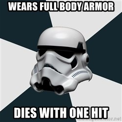 stormtrooper - Wears full body armor dies with one hit