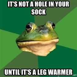 Foul Bachelor Frog - it's not a hole in your sock until it's a leg warmer