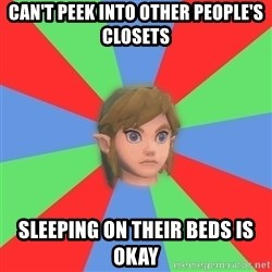 Confused Link - can't peek into other people's closets sleeping on their beds is okay