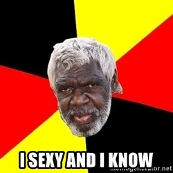Aboriginal - I sexy and I know