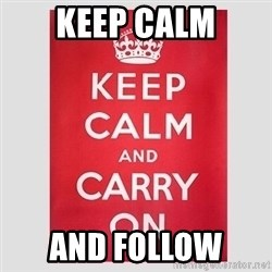 Keep Calm - Keep calm and follow
