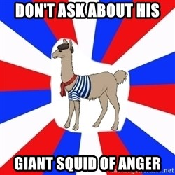 French the Llama - don't ask about his giant squid of anger