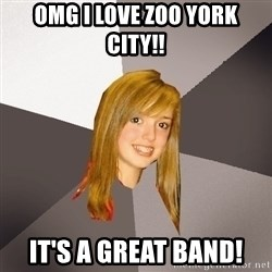 Musically Oblivious 8th Grader - omg i love zoo york city!! it's a great band!