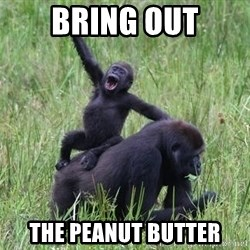 Happy Gorilla - Bring out the peanut butter