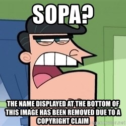 i blame dinkleberg - SOPA? the name displayed at the bottom of this image has been removed due to a copyright claim