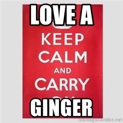 Keep Calm - Love a Ginger