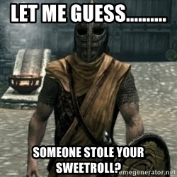 skyrim whiterun guard - Let me guess.......... Someone stole your sweetroll?