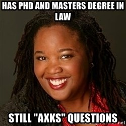"Educated Black Woman - Has phd and masters degree in law still ""axks"" questions"