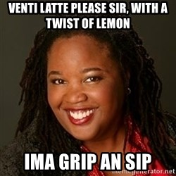 Educated Black Woman - venti latte please sir, with a twist of lemon ima grip an sip