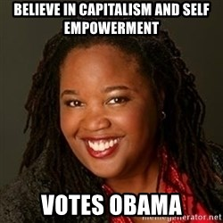Educated Black Woman - believe in capitalism and self empowerment votes obama