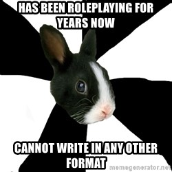 Roleplaying Rabbit - HAS BEEN ROLEPLAYING FOR YEARS NOW CANNOT WRITE IN ANY OTHER FORMAT