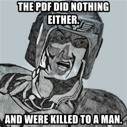 PDF Trooper - The PDF did nothing either. And were killed to a man.