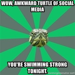 Poker turtle - Wow, awkward turtle of social media You're swimming strong tonight.