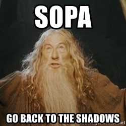 You shall not pass - SOPA GO BACK TO THE SHADOWS