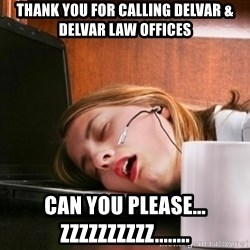 Freelancer  - Thank you for calling delvar & delvar law offices can you please... zzzzzzzzzz........